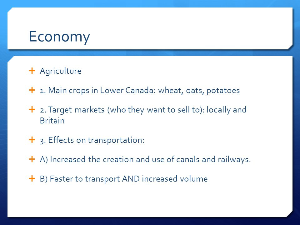Economy  Agriculture  1. Main crops in Lower Canada: wheat, oats, potatoes  2.