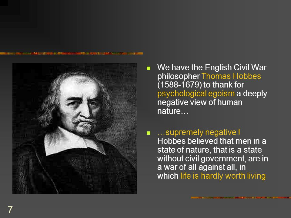 8 Within a 100 years of Hobbes, Jean-Jacques Rousseau (1712-1778) was supporting the Aristotelian position by espousing that humans were born moral and with the potential for good In psychology, McDougall (1820-1903) tried to oppose the negative position by declaring that humans had an empathic instinct