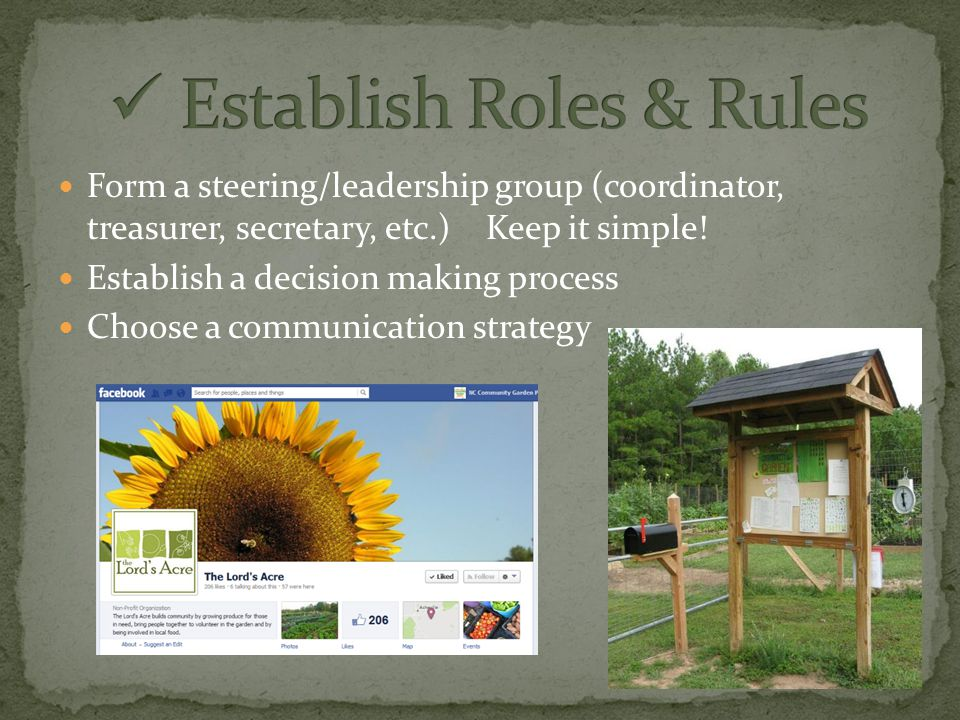 Form a steering/leadership group (coordinator, treasurer, secretary, etc.) Keep it simple.