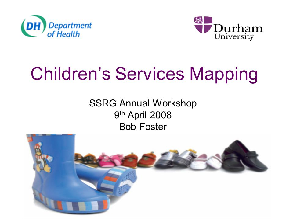 Children's Services Mapping SSRG Annual Workshop 9 th April 2008 Bob Foster