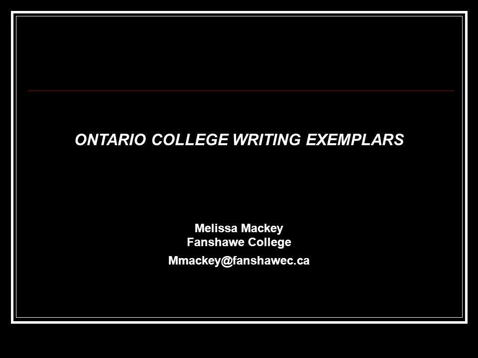 ONTARIO COLLEGE WRITING EXEMPLARS Melissa Mackey Fanshawe College Mmackey@fanshawec.ca