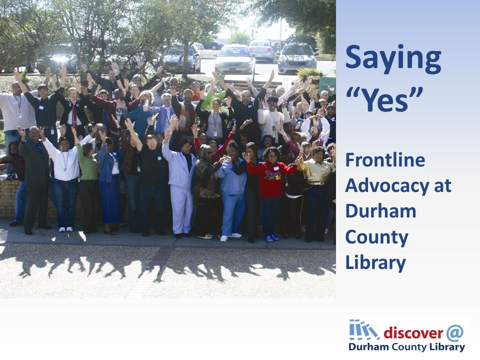 Saying Yes Frontline Advocacy at Durham County Library