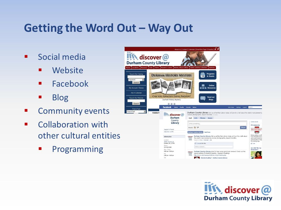Getting the Word Out – Way Out  Social media  Website  Facebook  Blog  Community events  Collaboration with other cultural entities  Programming