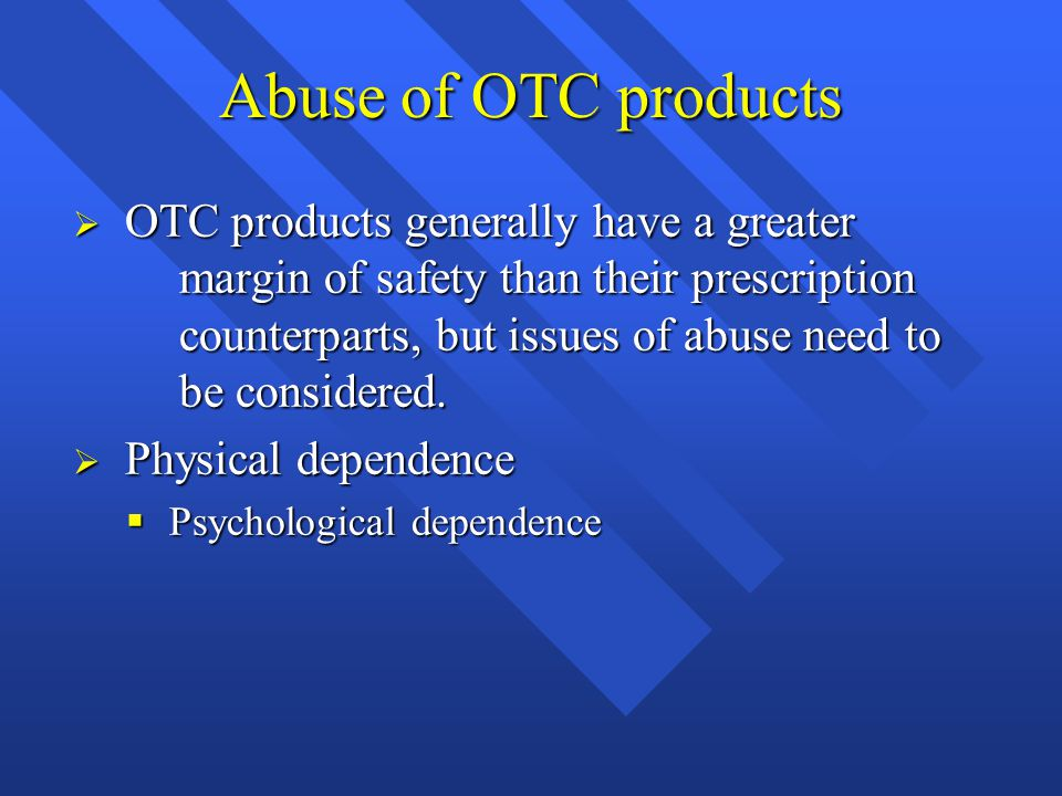 Abuse of OTC products  Nonprescription products that can be severely habit-forming: decongestants, laxatives, antihistamines, sleep aids, antacids and ephedrine.