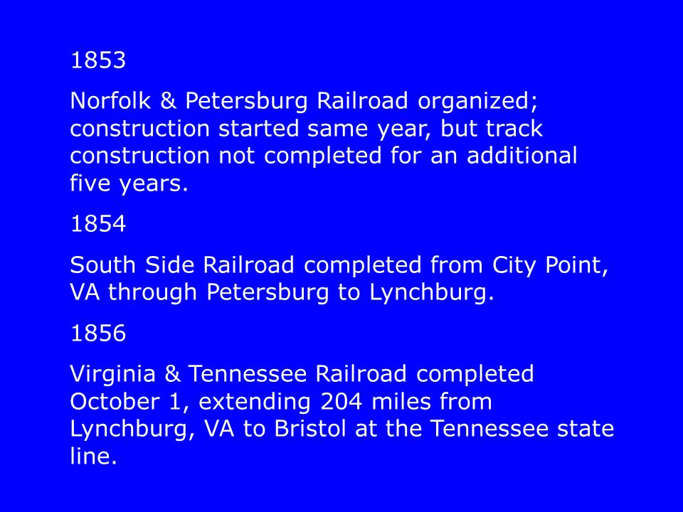 1853 Norfolk & Petersburg Railroad organized; construction started same year, but track construction not completed for an additional five years.