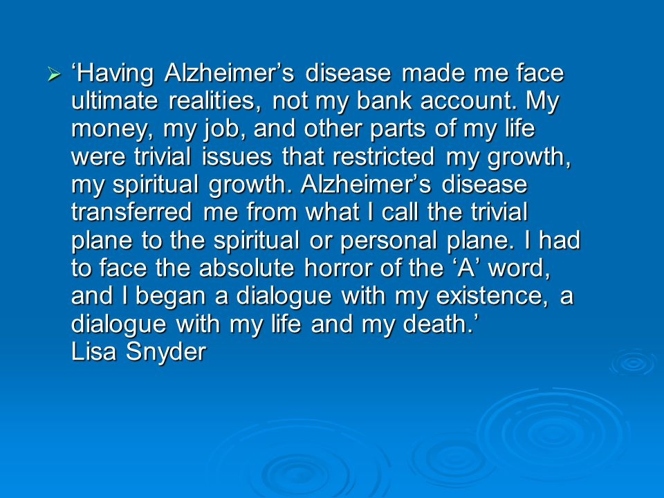  'Having Alzheimer's disease made me face ultimate realities, not my bank account. My money, my job, and other parts of my life were trivial issues t