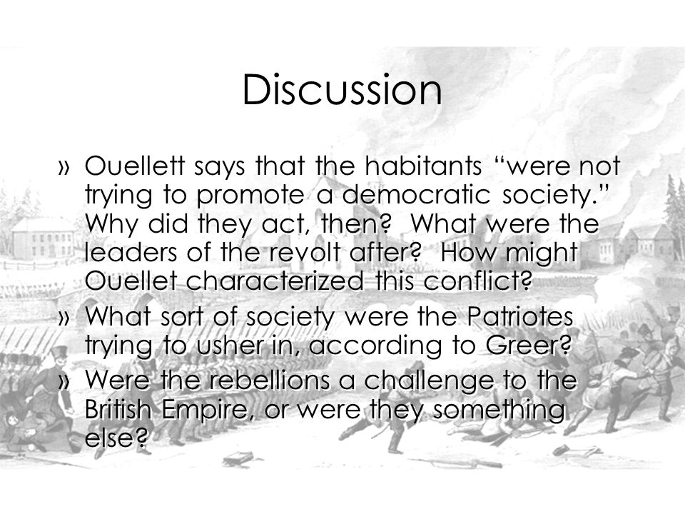 Discussion »Ouellett says that the habitants were not trying to promote a democratic society. Why did they act, then.