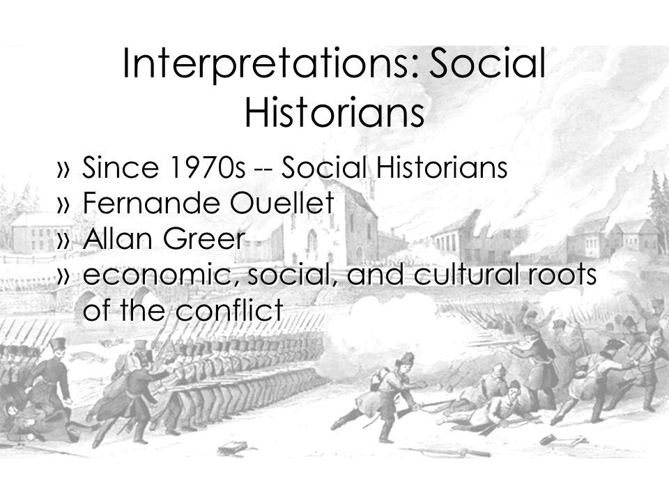 Interpretations: Social Historians »Since 1970s -- Social Historians »Fernande Ouellet »Allan Greer »economic, social, and cultural roots of the conflict »Since 1970s -- Social Historians »Fernande Ouellet »Allan Greer »economic, social, and cultural roots of the conflict