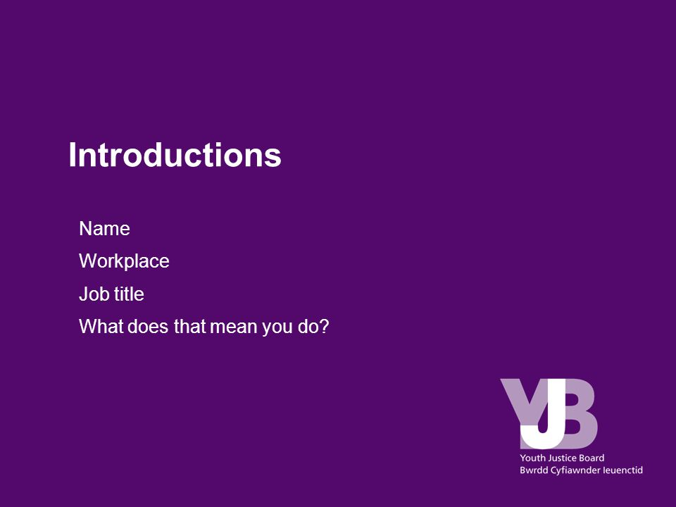 Introductions ●Name ●Workplace ●Job title ●What does that mean you do?