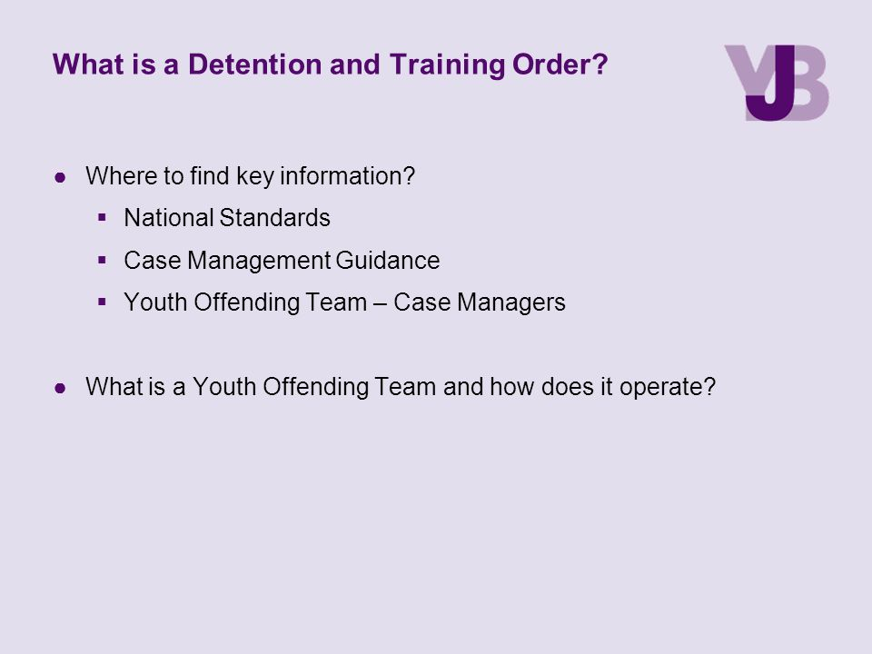 What is a Detention and Training Order.●Where to find key information.