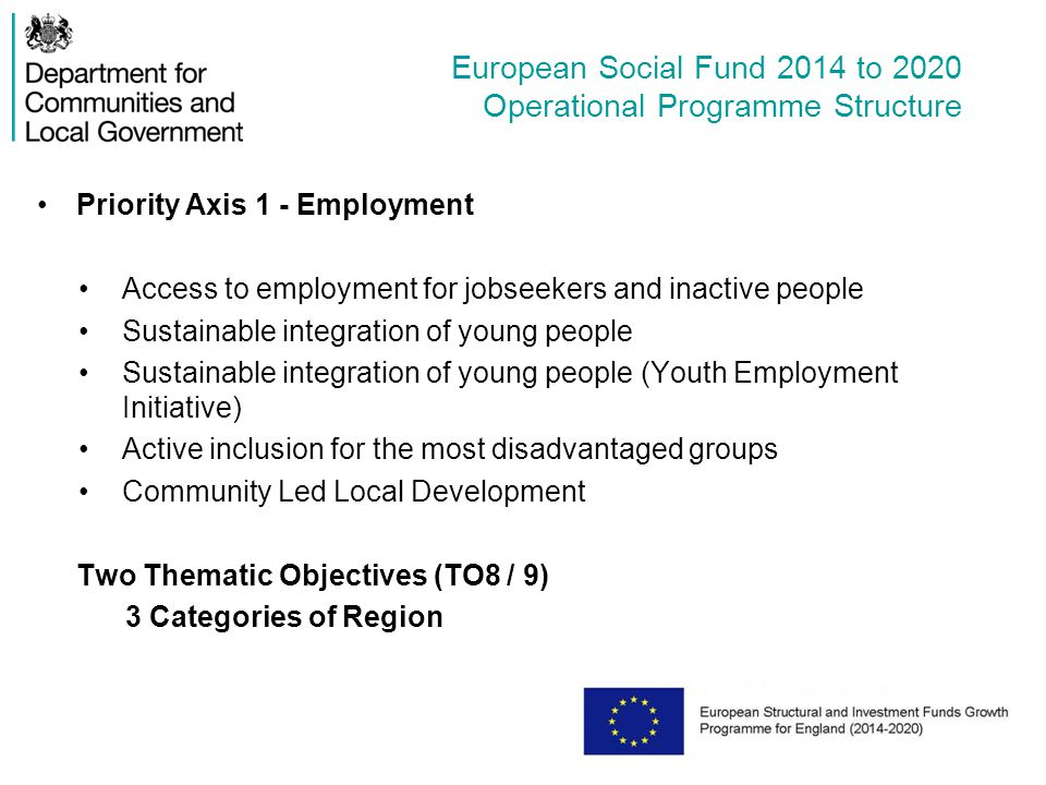European Social Fund 2014 to 2020 Operational Programme Structure Priority Axis 1 - Employment Access to employment for jobseekers and inactive people