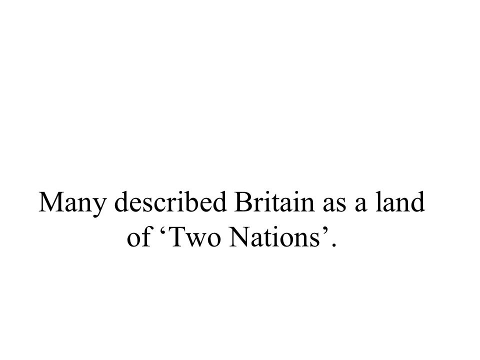 Many described Britain as a land of 'Two Nations'.