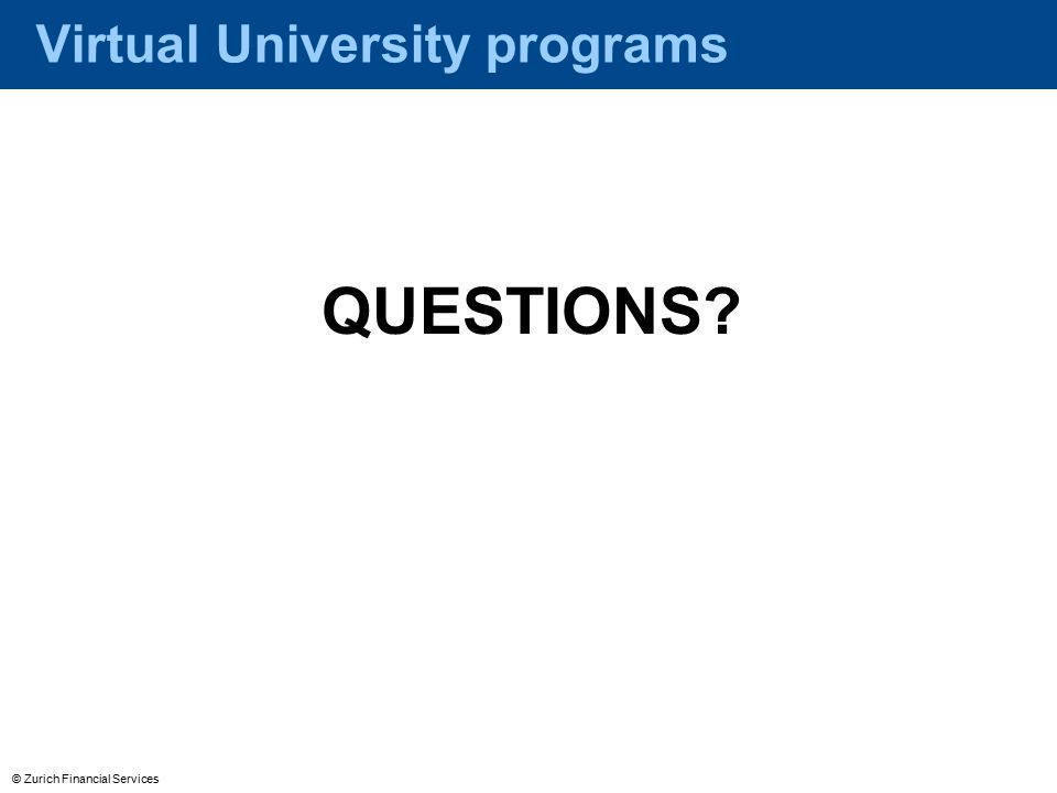© Zurich Financial Services Virtual University programs QUESTIONS
