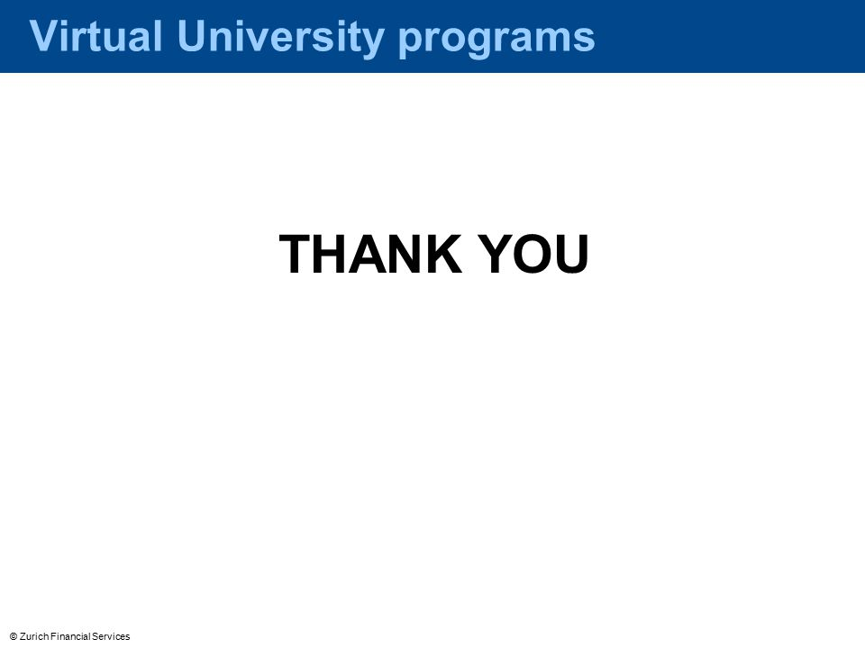 © Zurich Financial Services Virtual University programs THANK YOU