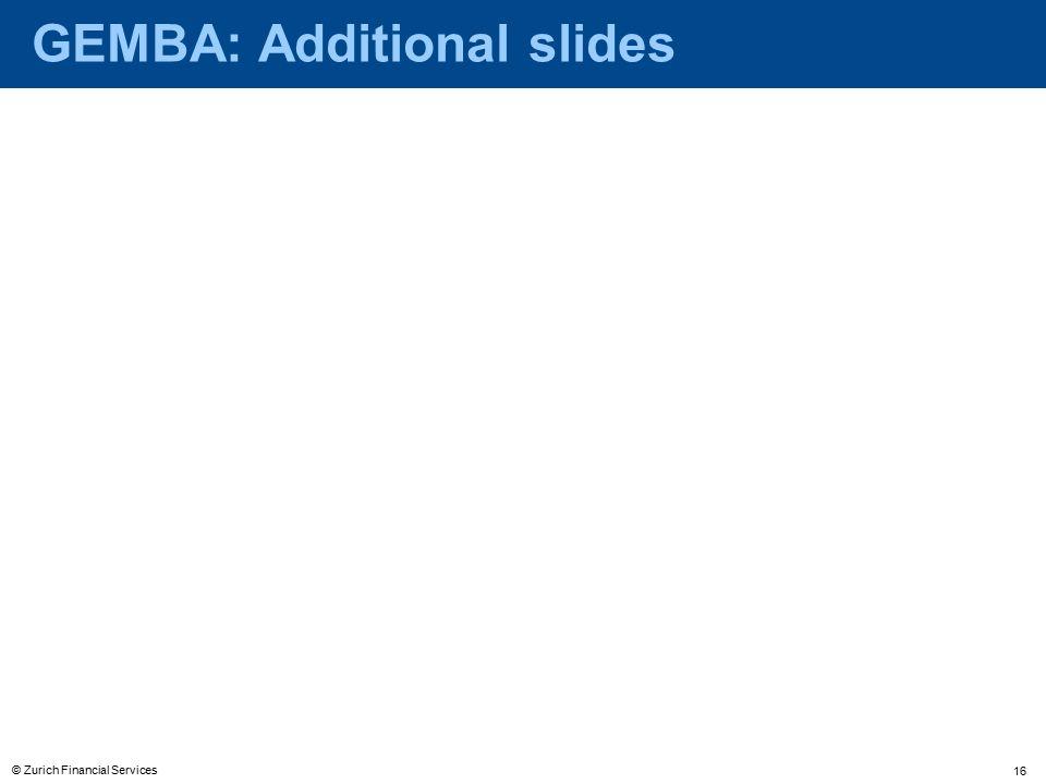 © Zurich Financial Services 16 GEMBA: Additional slides
