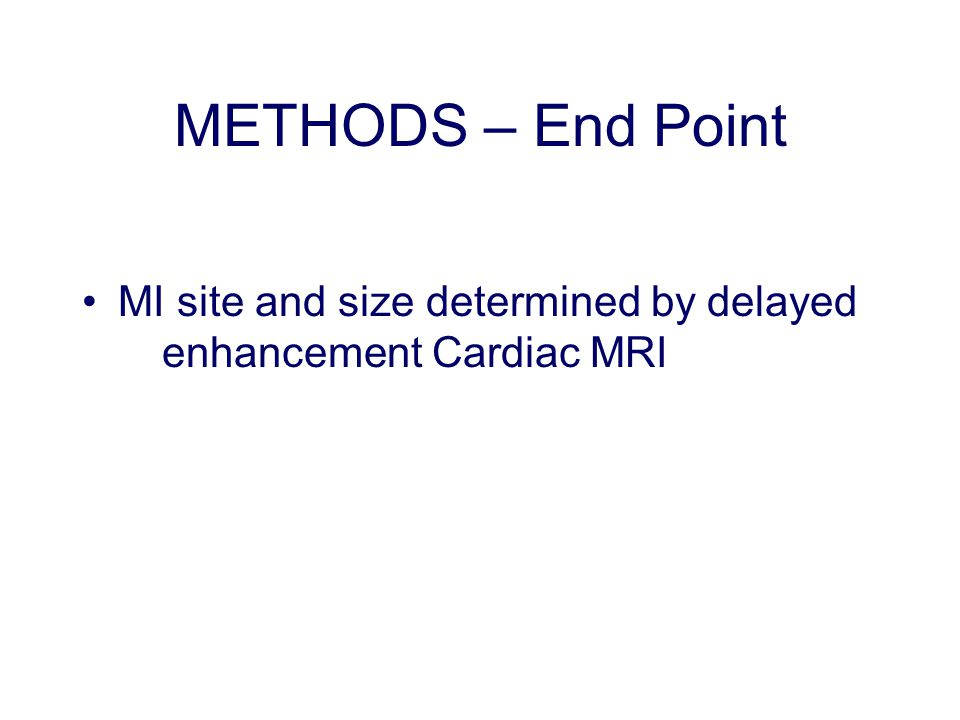 METHODS – End Point MI site and size determined by delayed enhancement Cardiac MRI