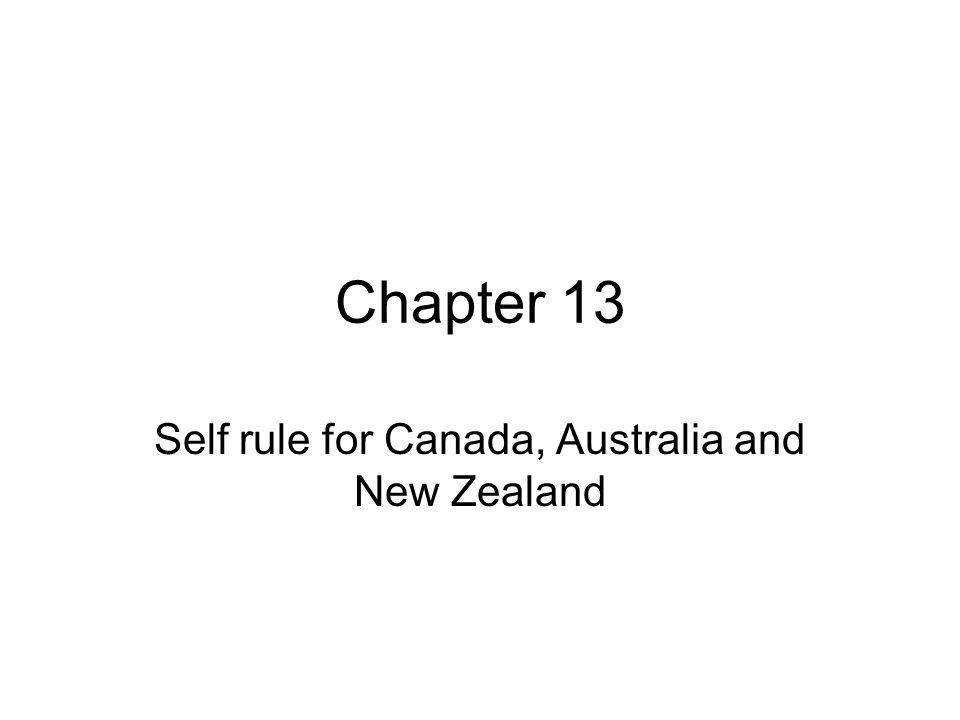 Chapter 13 Self rule for Canada, Australia and New Zealand