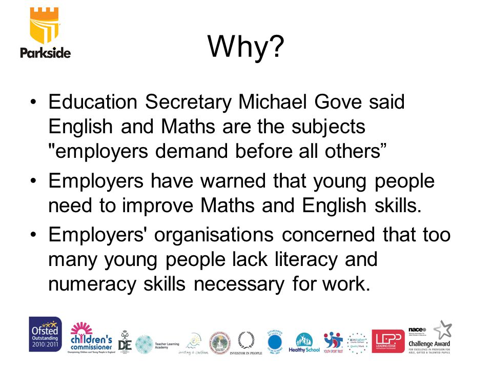 Education Secretary Michael Gove said English and Maths are the subjects employers demand before all others Employers have warned that young people need to improve Maths and English skills.