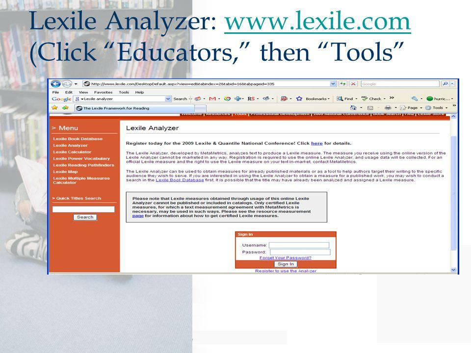 Lexile Analyzer: www.lexile.com (Click Educators, then Tools www.lexile.com