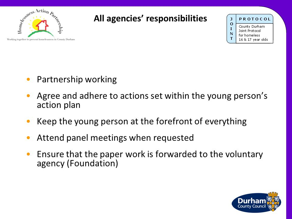 All agencies' responsibilities Partnership working Agree and adhere to actions set within the young person's action plan Keep the young person at the