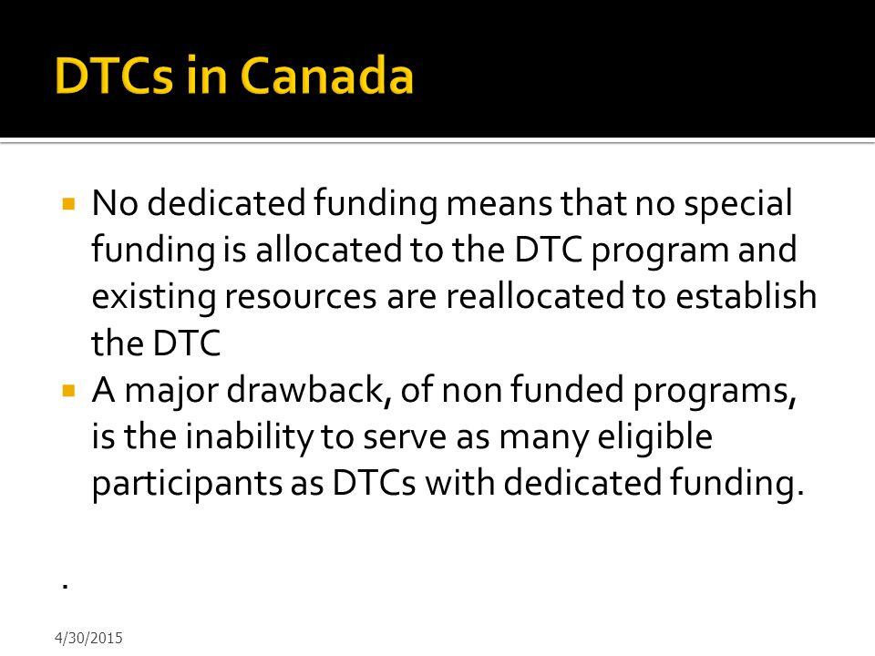  No dedicated funding means that no special funding is allocated to the DTC program and existing resources are reallocated to establish the DTC  A m