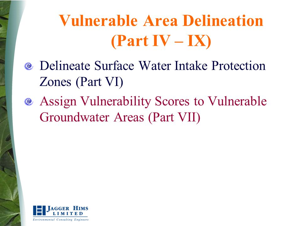 Vulnerable Area Delineation (Part IV – IX) Delineate Surface Water Intake Protection Zones (Part VI) Assign Vulnerability Scores to Vulnerable Groundw
