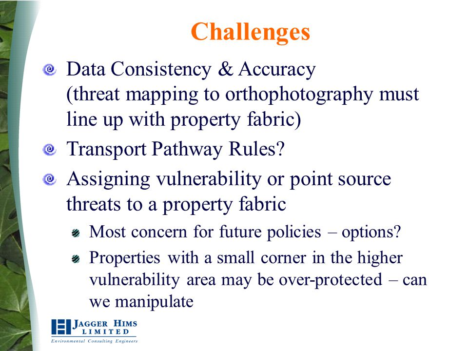 Challenges Data Consistency & Accuracy (threat mapping to orthophotography must line up with property fabric) Transport Pathway Rules? Assigning vulne