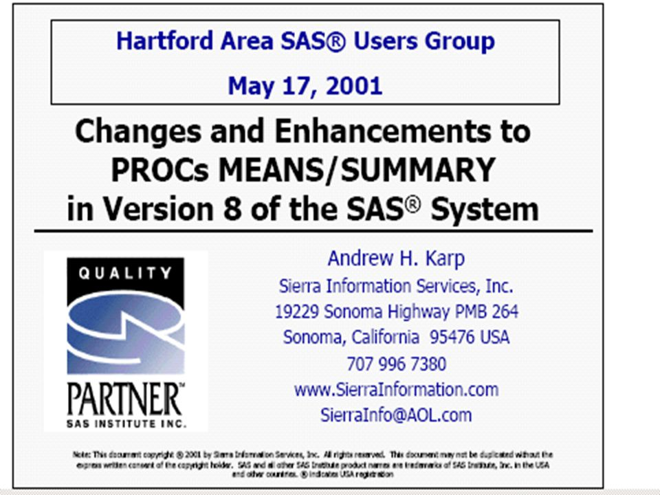 Andrew Karp on Proc Means  http://www.hasug.org/HASUG%2 0_PROC_MEANS_Enhancements.pdf http://www.hasug.org/HASUG%2 0_PROC_MEANS_Enhancements.pdf  ht