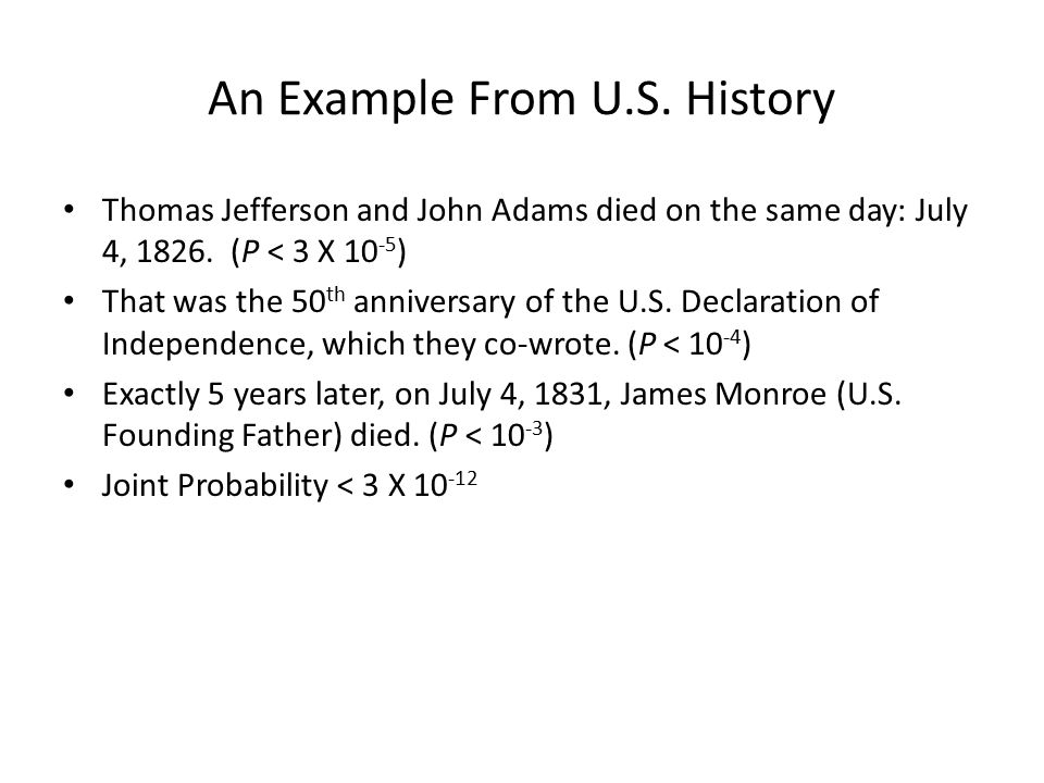 An Example From U.S. History Thomas Jefferson and John Adams died on the same day: July 4, 1826.