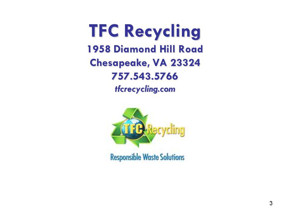 3 TFC Recycling 1958 Diamond Hill Road Chesapeake, VA 23324 757.543.5766 tfcrecycling.com