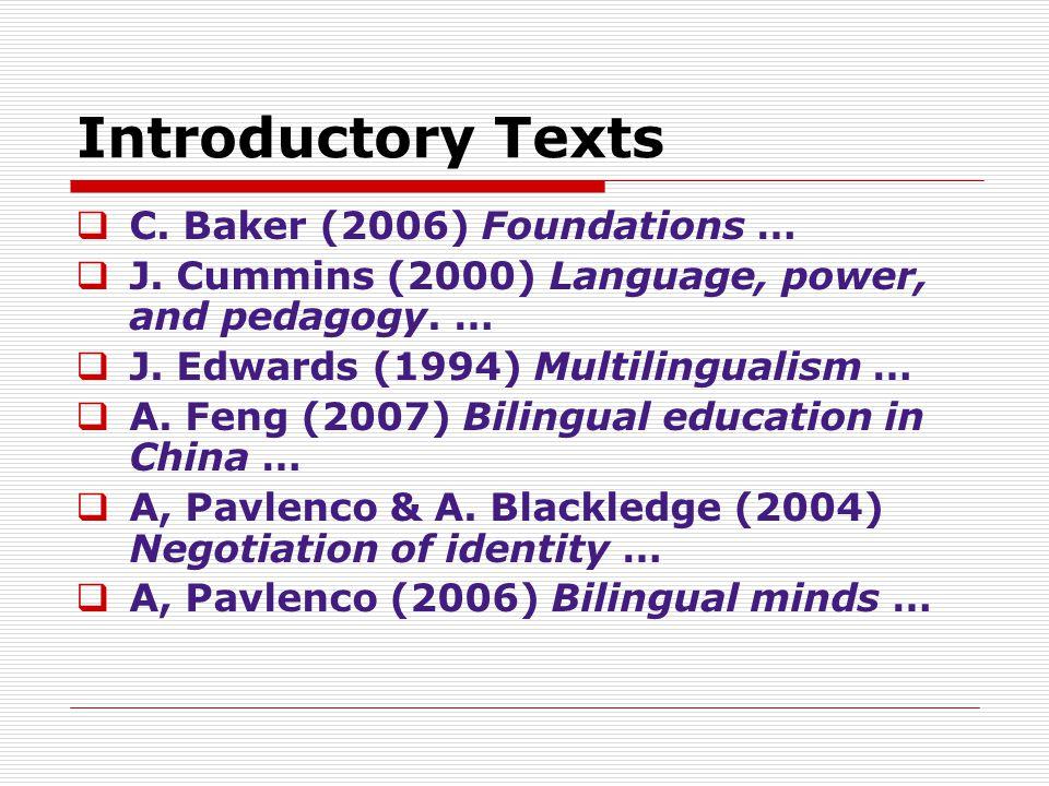 Introductory Texts  C. Baker (2006) Foundations …  J. Cummins (2000) Language, power, and pedagogy. …  J. Edwards (1994) Multilingualism …  A. Fen