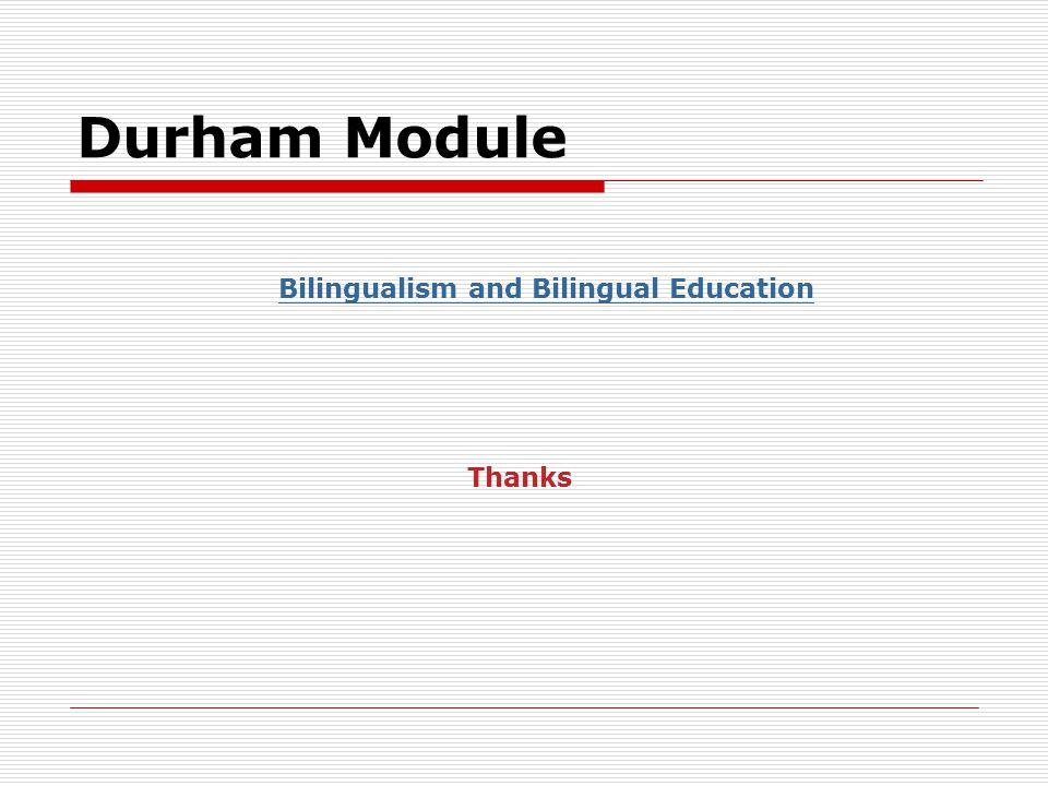 Durham Module Bilingualism and Bilingual Education Thanks