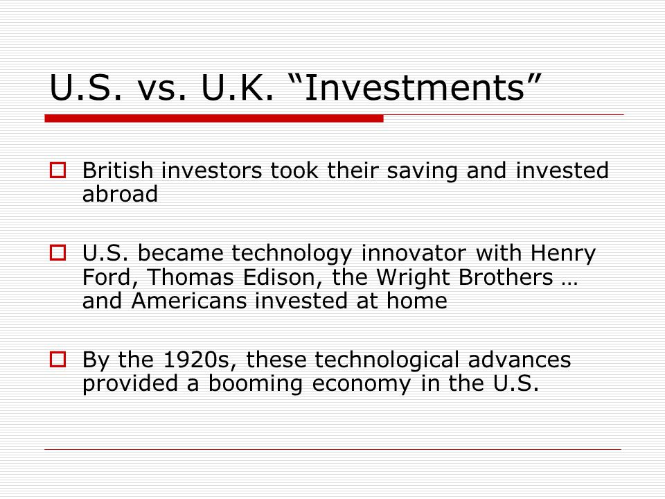 U.S. vs. U.K. Investments  British investors took their saving and invested abroad  U.S.