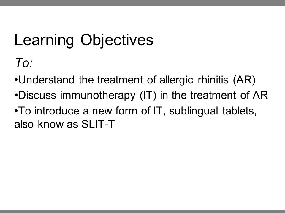 Learning Objectives To: Understand the treatment of allergic rhinitis (AR) Discuss immunotherapy (IT) in the treatment of AR To introduce a new form o