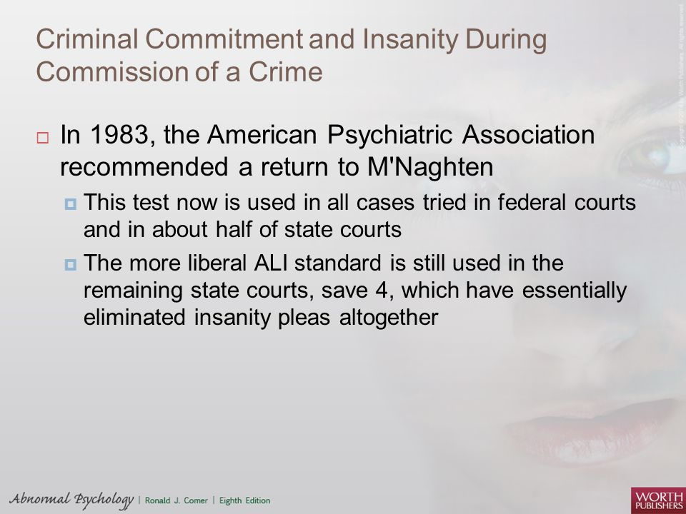 Criminal Commitment and Insanity During Commission of a Crime  In 1983, the American Psychiatric Association recommended a return to M'Naghten  This