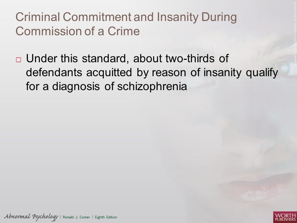 Criminal Commitment and Insanity During Commission of a Crime  Under this standard, about two-thirds of defendants acquitted by reason of insanity qu