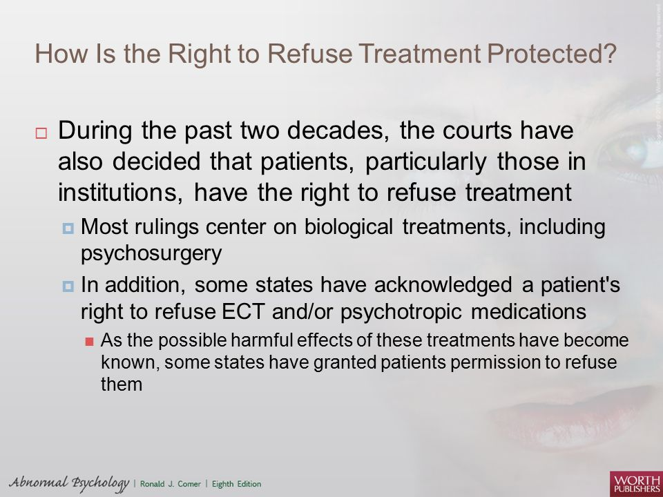 How Is the Right to Refuse Treatment Protected?  During the past two decades, the courts have also decided that patients, particularly those in insti