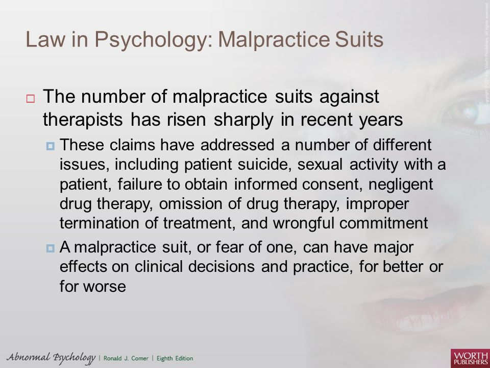 Law in Psychology: Malpractice Suits  The number of malpractice suits against therapists has risen sharply in recent years  These claims have addres