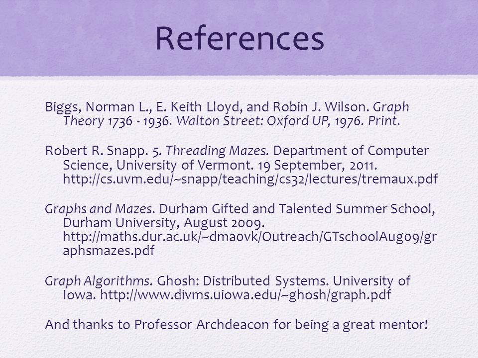 References Biggs, Norman L., E. Keith Lloyd, and Robin J. Wilson. Graph Theory 1736 - 1936. Walton Street: Oxford UP, 1976. Print. Robert R. Snapp. 5.