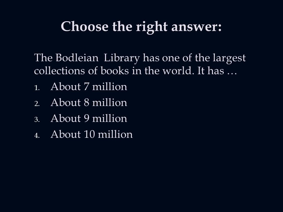 Choose the right answer: The Bodleian Library has one of the largest collections of books in the world.