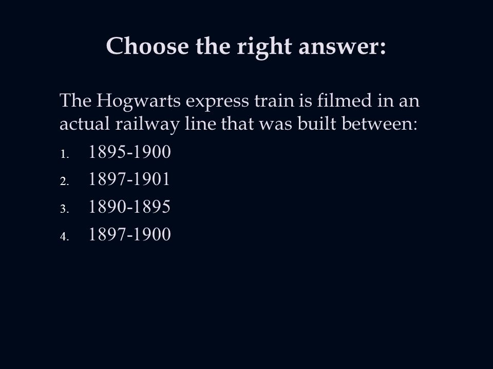 Choose the right answer: The Hogwarts express train is filmed in an actual railway line that was built between: 1.