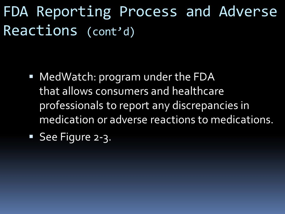  MedWatch: program under the FDA that allows consumers and healthcare professionals to report any discrepancies in medication or adverse reactions to medications.