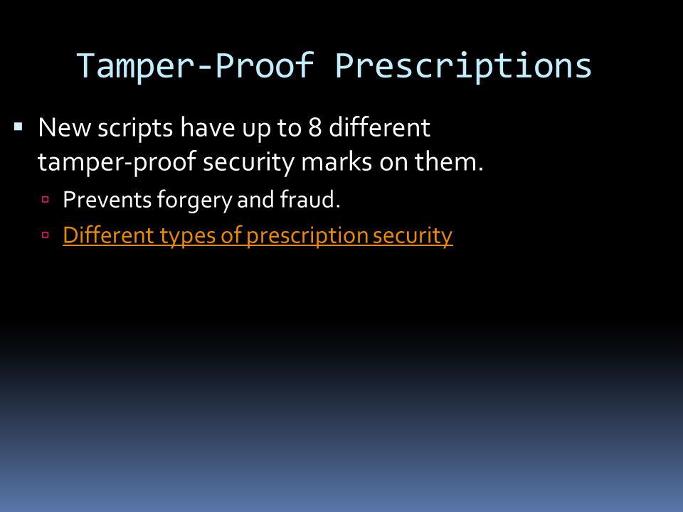Tamper-Proof Prescriptions  New scripts have up to 8 different tamper-proof security marks on them.