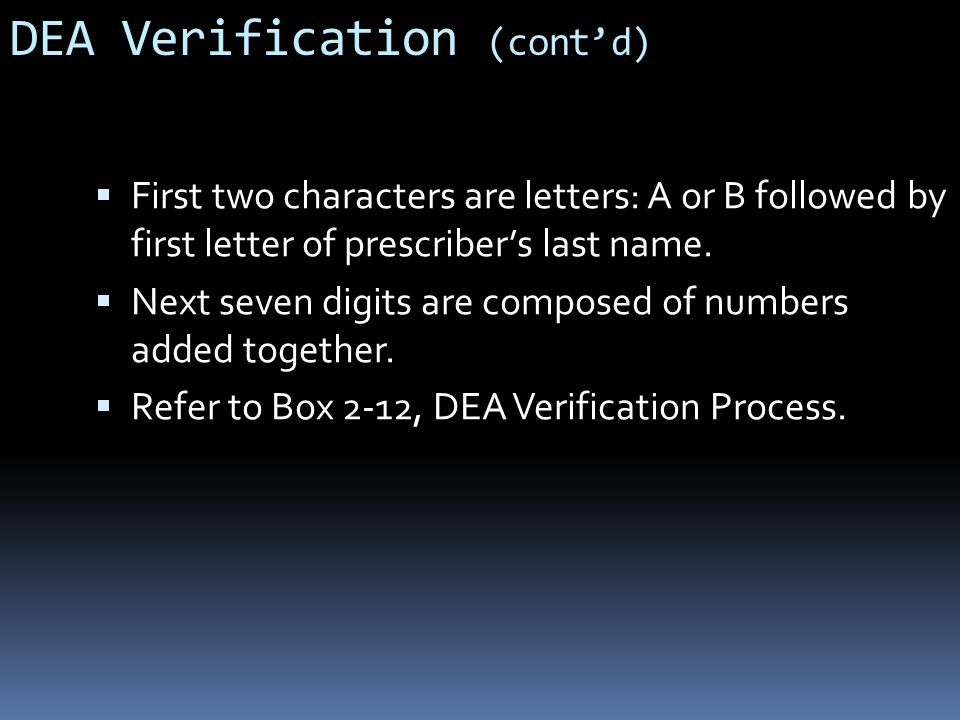 DEA Verification (cont'd)  First two characters are letters: A or B followed by first letter of prescriber's last name.