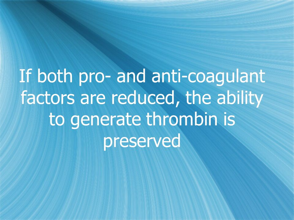 If both pro- and anti-coagulant factors are reduced, the ability to generate thrombin is preserved