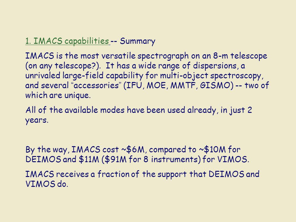 1. IMACS capabilities -- Summary IMACS is the most versatile spectrograph on an 8-m telescope (on any telescope?). It has a wide range of dispersions,