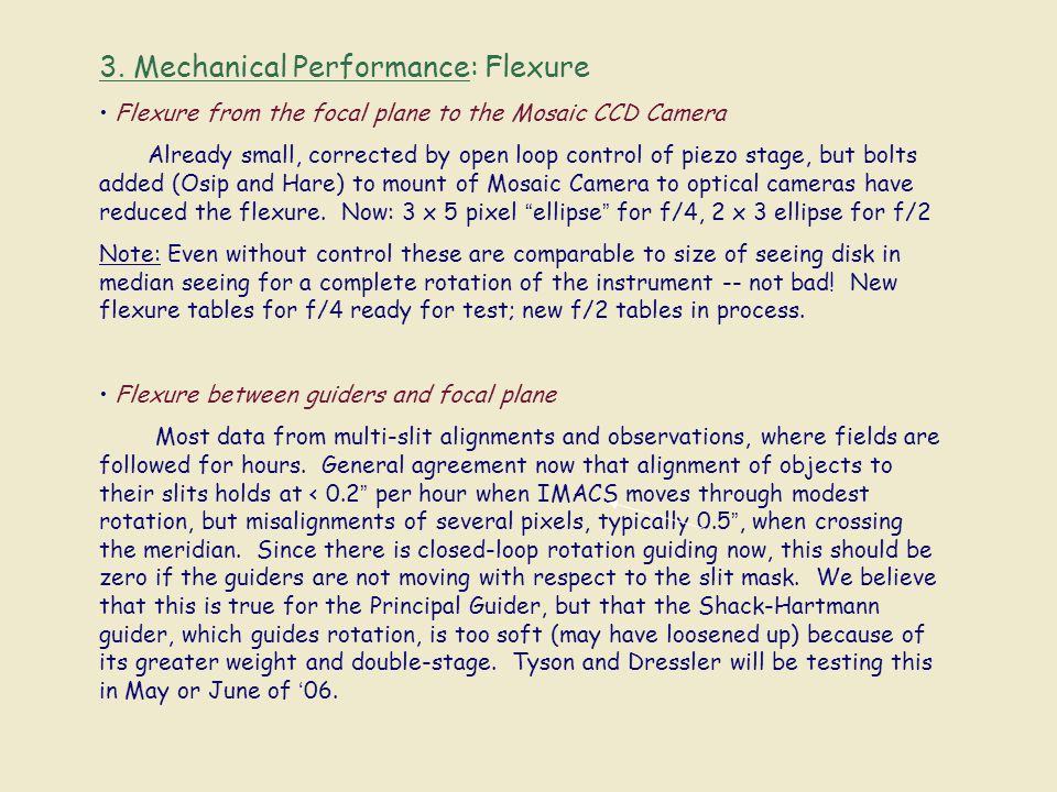 3. Mechanical Performance: Flexure Flexure from the focal plane to the Mosaic CCD Camera Already small, corrected by open loop control of piezo stage,