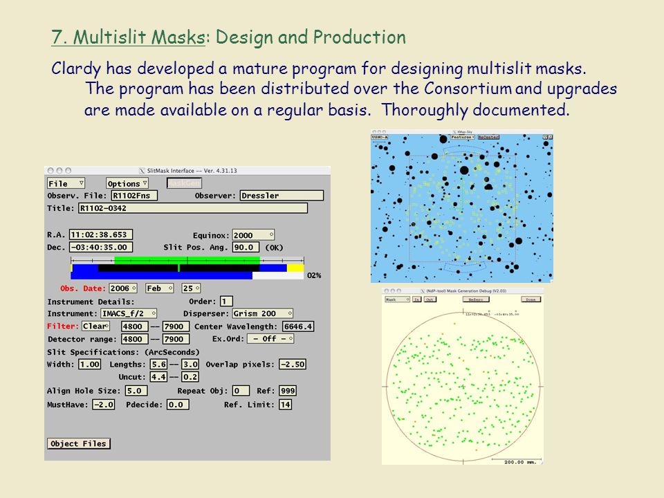 7. Multislit Masks: Design and Production Clardy has developed a mature program for designing multislit masks. The program has been distributed over t