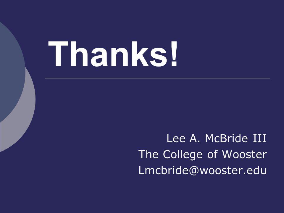 Thanks! Lee A. McBride III The College of Wooster Lmcbride@wooster.edu