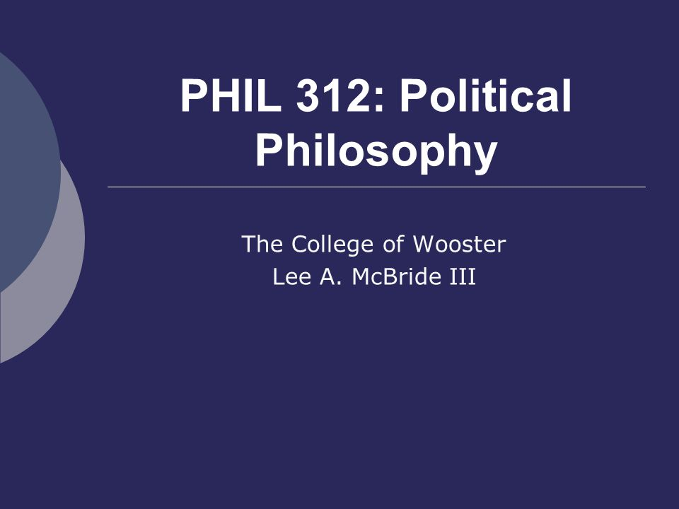 PHIL 312: Political Philosophy The College of Wooster Lee A. McBride III